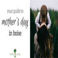 Your Guide to Mother's Day in Boise