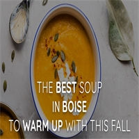 The Best Soup in Boise to Warm Up With This Fall