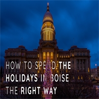 How to Spend the 2018 Holidays in Boise