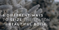 6 Different Ways to Seize the Season in Beautiful Boise
