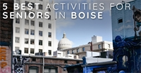 5 Best Activities For Seniors In Boise