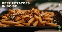 The Best Potatoes in Boise, Idaho