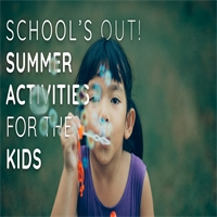 School's Out! Summer Activities for the Kids
