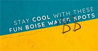 Stay Cool With These Fun Boise Water Spots