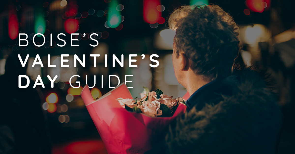 Boise's Valentine's Day Guide