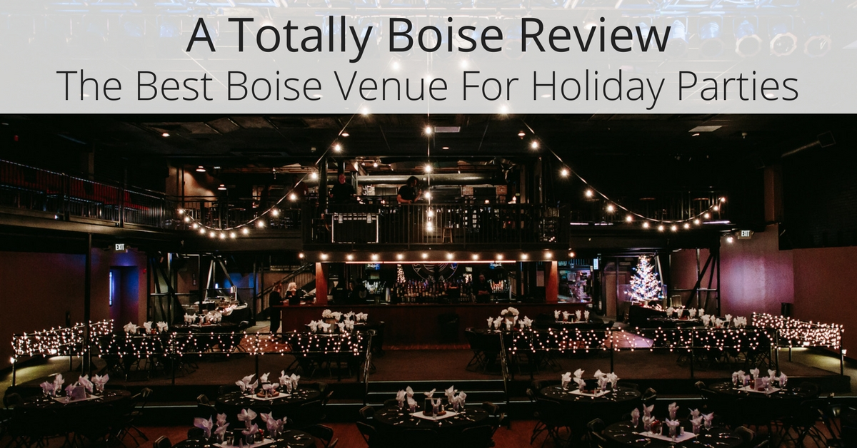 A Totally Boise Review: The Best Boise Venue For Holiday Parties