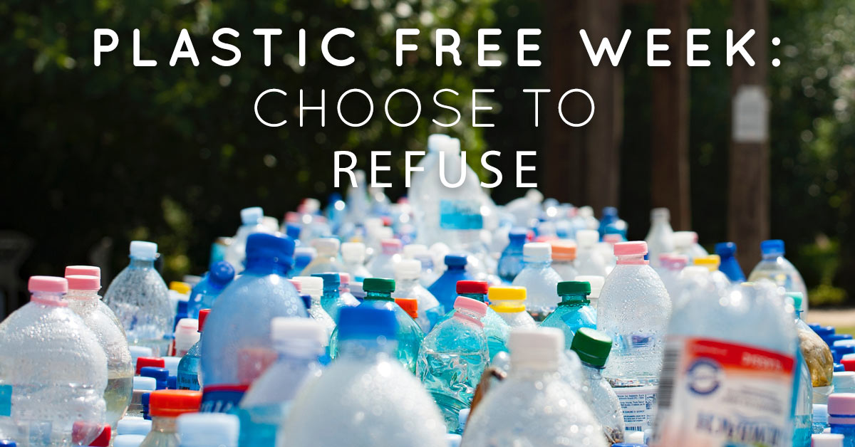 Plastic Free for a Week - Choose to Refuse!