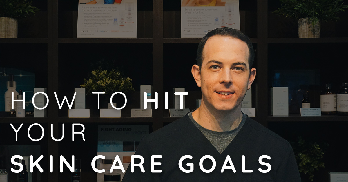 How to Hit Your Skin Care Goals (or Resolutions) - Advice from a Boise Dermatologist