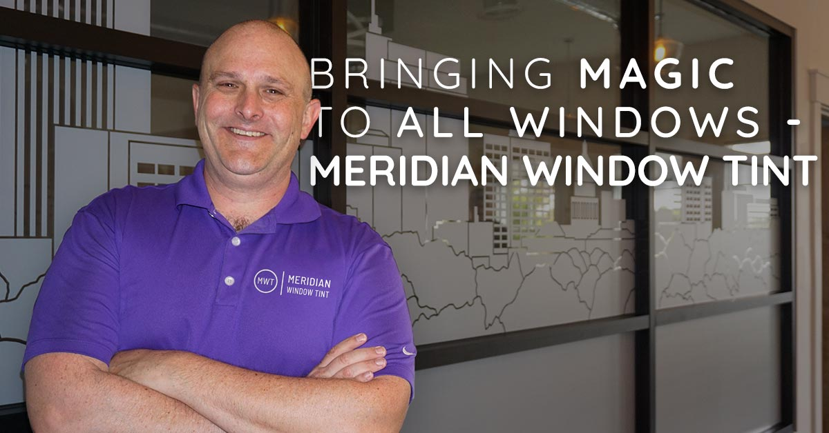 Bringing Magic to All Windows- Meridian Window Tint