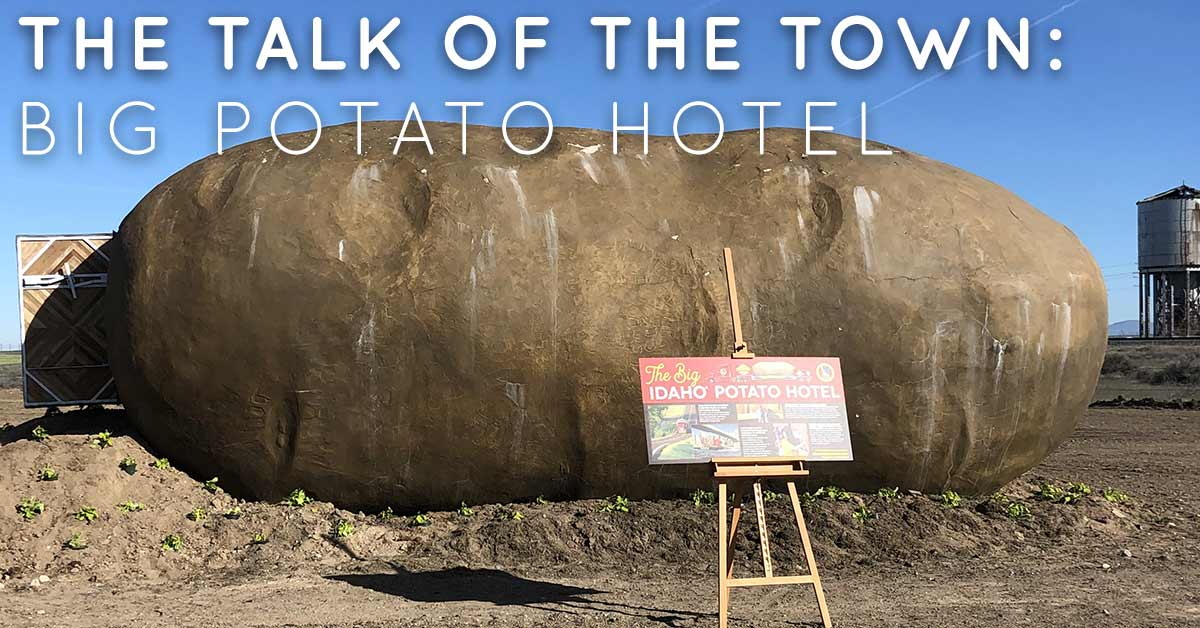 The Talk of the Town: Big Idaho Potato Hotel