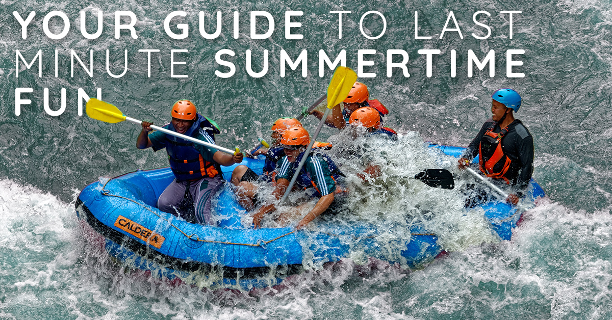 Your Guide to Last-Minute Summertime Fun