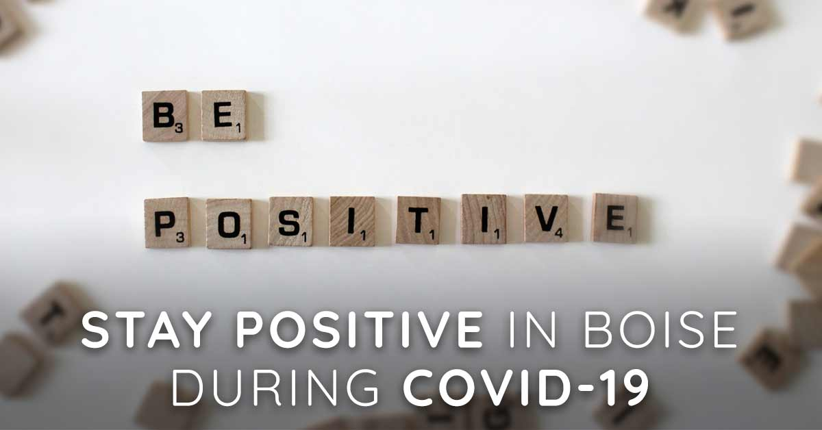 Stay Positive In Boise During Covid-19