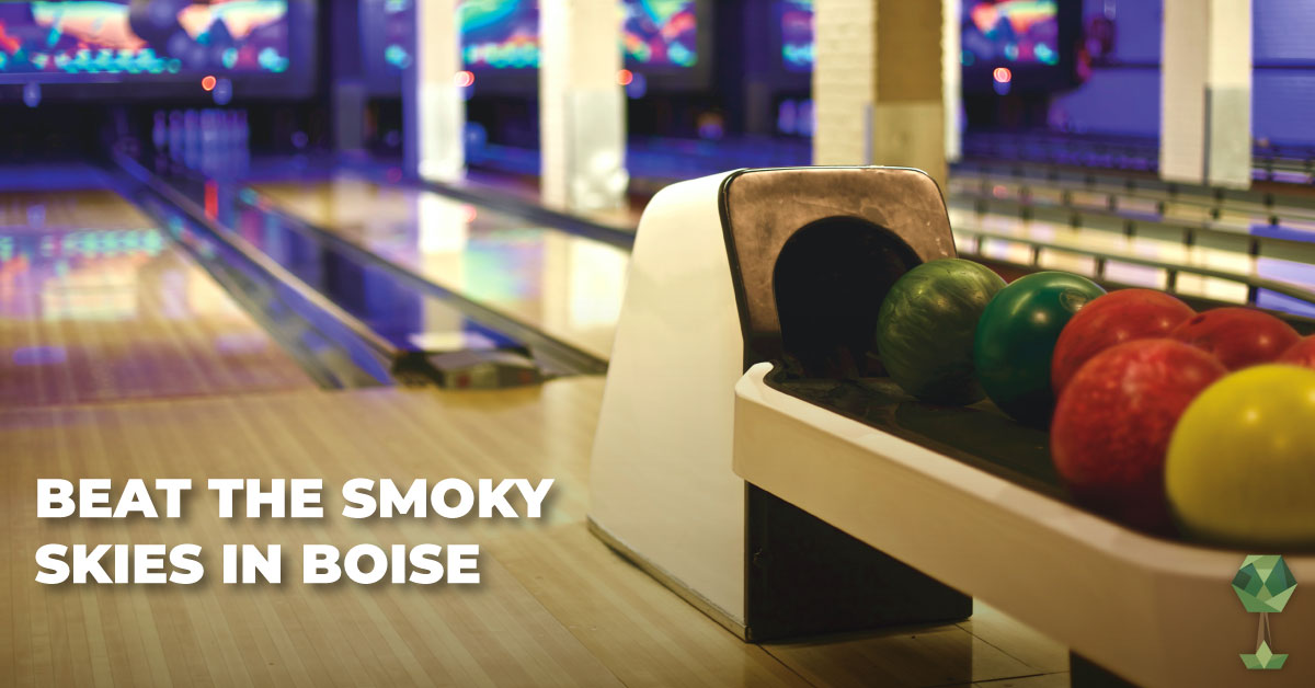 6 Indoor Activities to Beat the Smoky Skies in Boise
