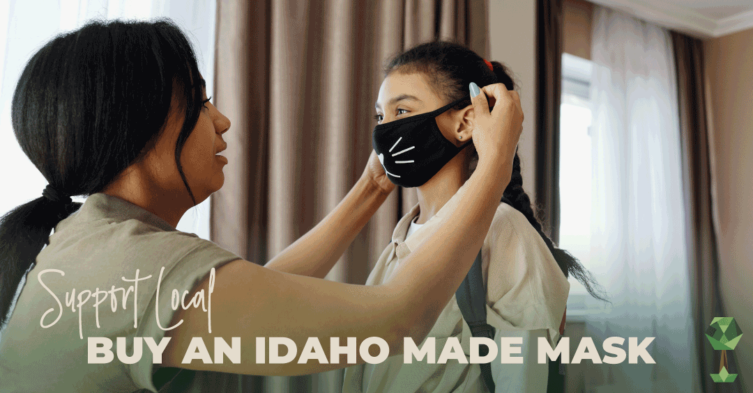 Support Local, Buy an Idaho Made Mask